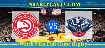 Atlanta Hawks vs New Orleans Pelicans – MAR-26-2019