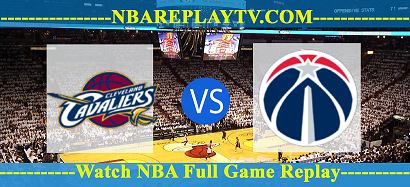 Cleveland Cavaliers vs Washington Wizards