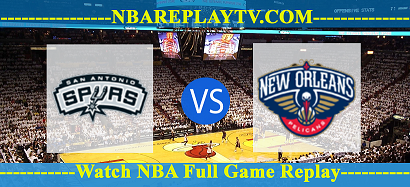 New Orleans Pelicans vs San Antonio Spurs 27 Fed 2021 Replays Full Game