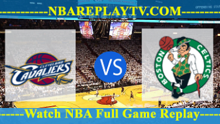 ECF – Game 4 – Cleveland Cavaliers vs Boston Celtics – May 23, 2017