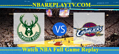 Cleveland Cavaliers vs Milwaukee Bucks