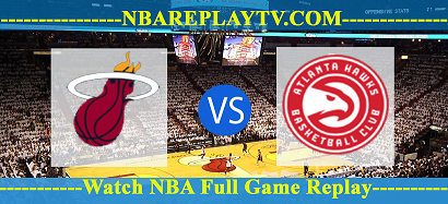 Atlanta Hawks vs Miami Heat  28 Fed 2021 Replays Full Game