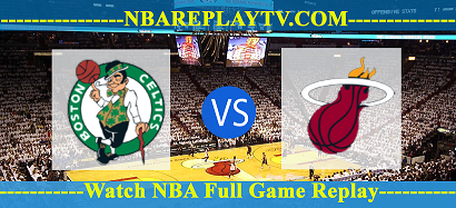 Miami Heat vs Boston Celtics 4 Aug 2020 Replays