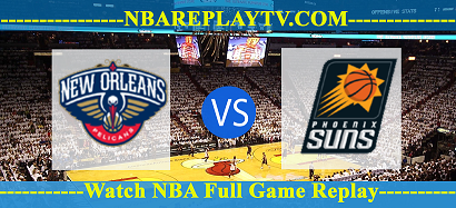 Phoenix Suns vs New Orleans Pelicans 03 Fed 2021 Replays Full Game