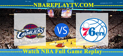 Cleveland Cavaliers vs Philadelphia 76ers 27 Fed 2021 Replays Full Game