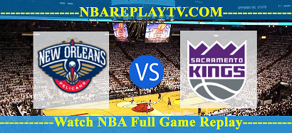 Sacramento Kings vs New Orleans Pelicans 12 Apr 2021 Replays Full Game