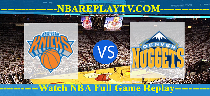 New York Knicks vs Denver Nuggets 05 May 2021 Replays Full Game