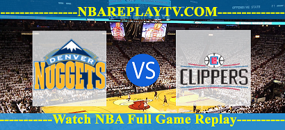 Game 6 Denver Nuggets vs LA Clippers 13 Sep 2020 Replays