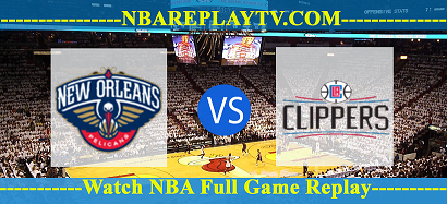New Orleans Pelicans vs  LA Clippers – 1 Aug 2020 nba Replays