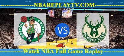 Milwaukee Bucks vs Boston Celtics – 31 Jul 2020 Replays