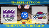 Sacramento Kings vs Cleveland Cavaliers – DEC-07-2018