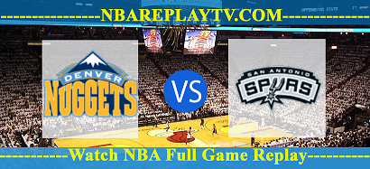 San Antonio Spurs vs Denver Nuggets 09 Apr 2021 Replays Full Game