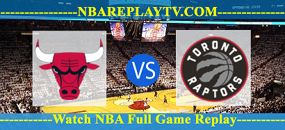 Chicago Bulls vs Toronto Raptors 28 Fed 2021 Replays Full Game