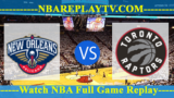 Toronto Raptors vs New Orleans Pelicans – Oct 11, 2018
