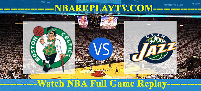 Watch Full Boston Celtics vs Utah Jazz – Watch NBA Replay