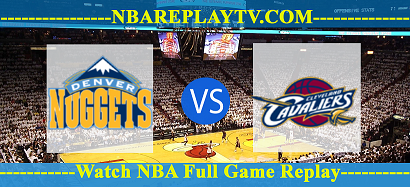 Denver Nuggets vs Cleveland Cavaliers 11 -01 – 2020 nba replay