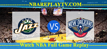 New Orleans  Pelicans vs Utah Jazz  –  30 Jul 2020 Replays