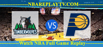 Indiana Pacers vs Minnesota Timberwolves 17 Fed 2021 Replays Full Game