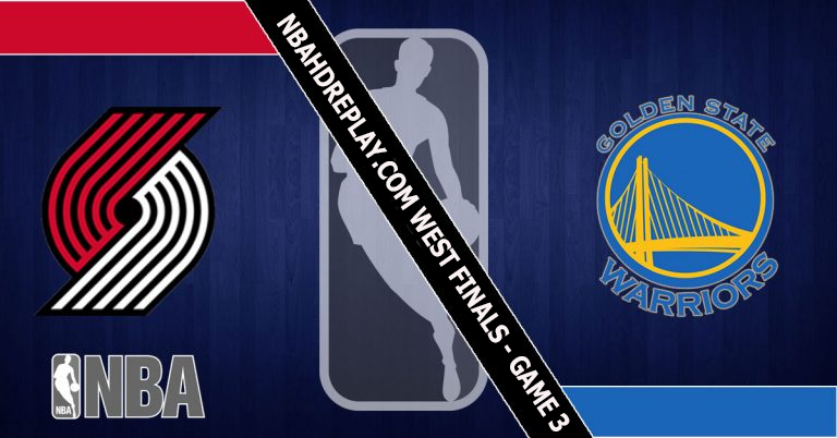 WEST FINALS – GAME 3 – Portland Trail Blazers vs Golden State Warriors 18 May 2019